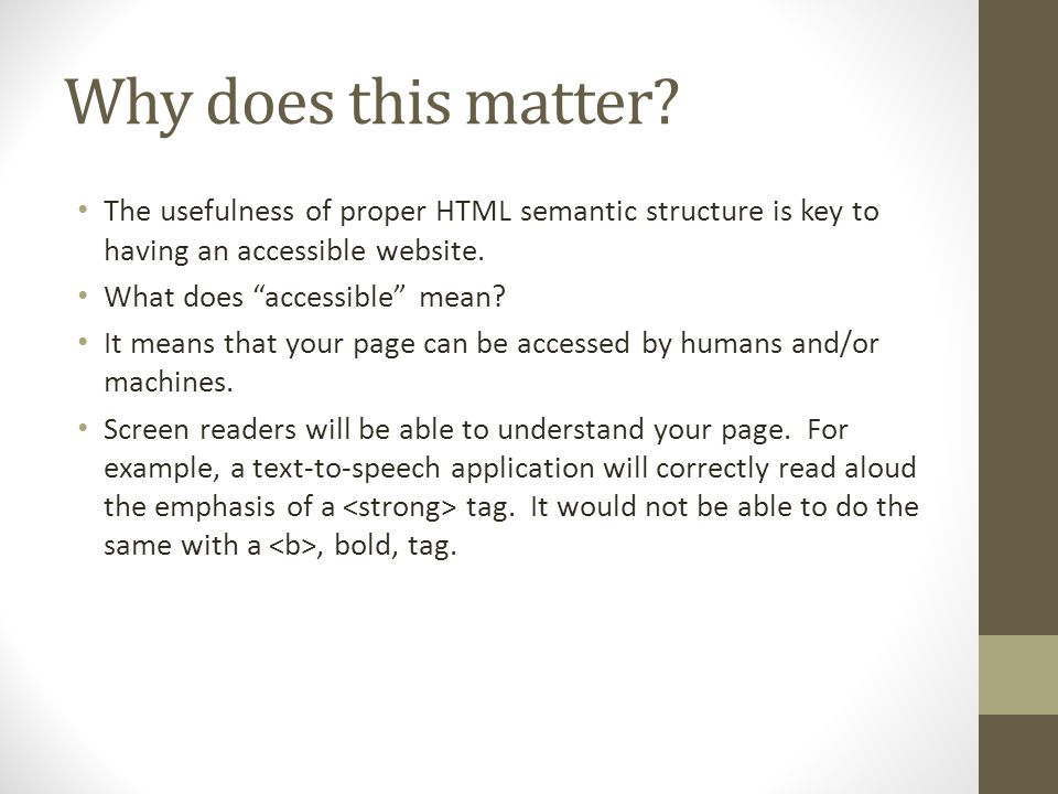 "Why does this matter? The usefulness of proper HTML semantic structure is key to having an accessible website. What does ""accessible"" mean? It means t"