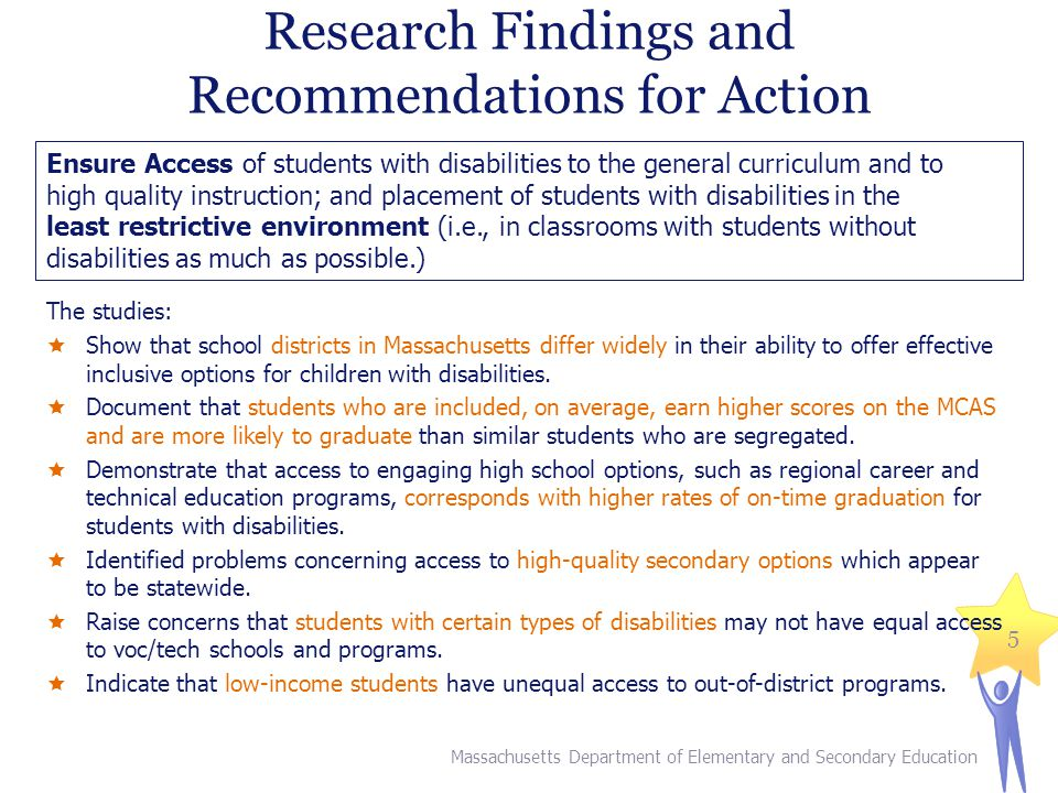 Research Findings and Recommendations for Action The studies:  Show that school districts in Massachusetts differ widely in their ability to offer effective inclusive options for children with disabilities.