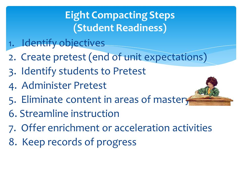 Eight Compacting Steps (Student Readiness) 1. Identify objectives 2.