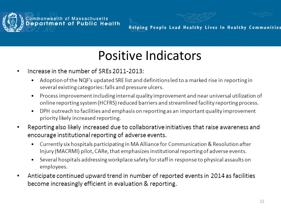 32 Positive Indicators Increase in the number of SREs 2011-2013: Adoption of the NQF's updated SRE list and definitions led to a marked rise in reporting in several existing categories: falls and pressure ulcers.