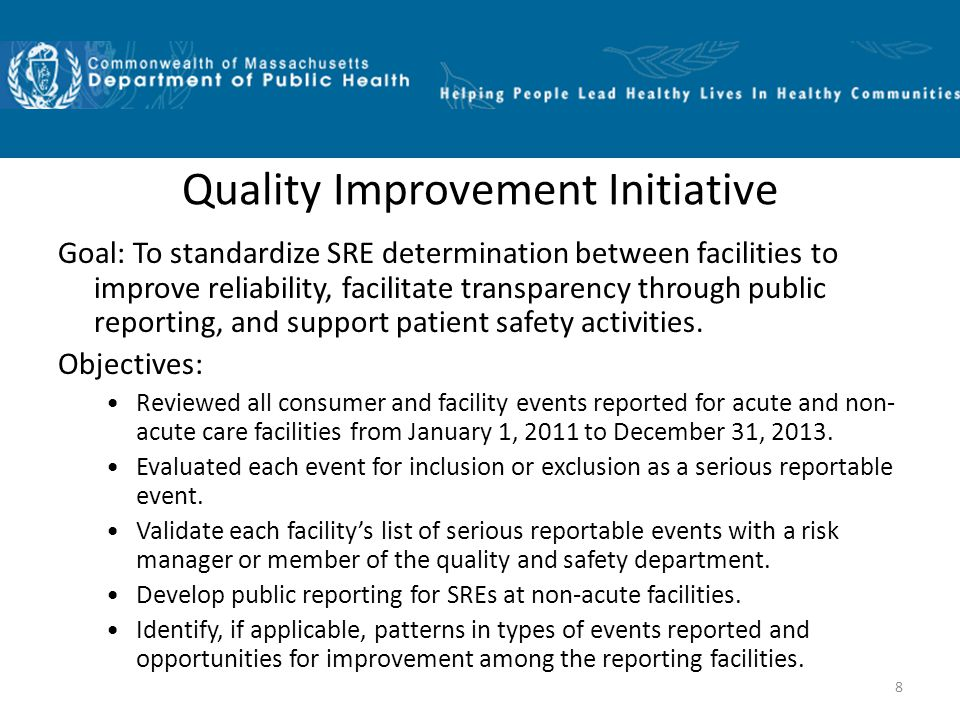 8 Quality Improvement Initiative Goal: To standardize SRE determination between facilities to improve reliability, facilitate transparency through public reporting, and support patient safety activities.