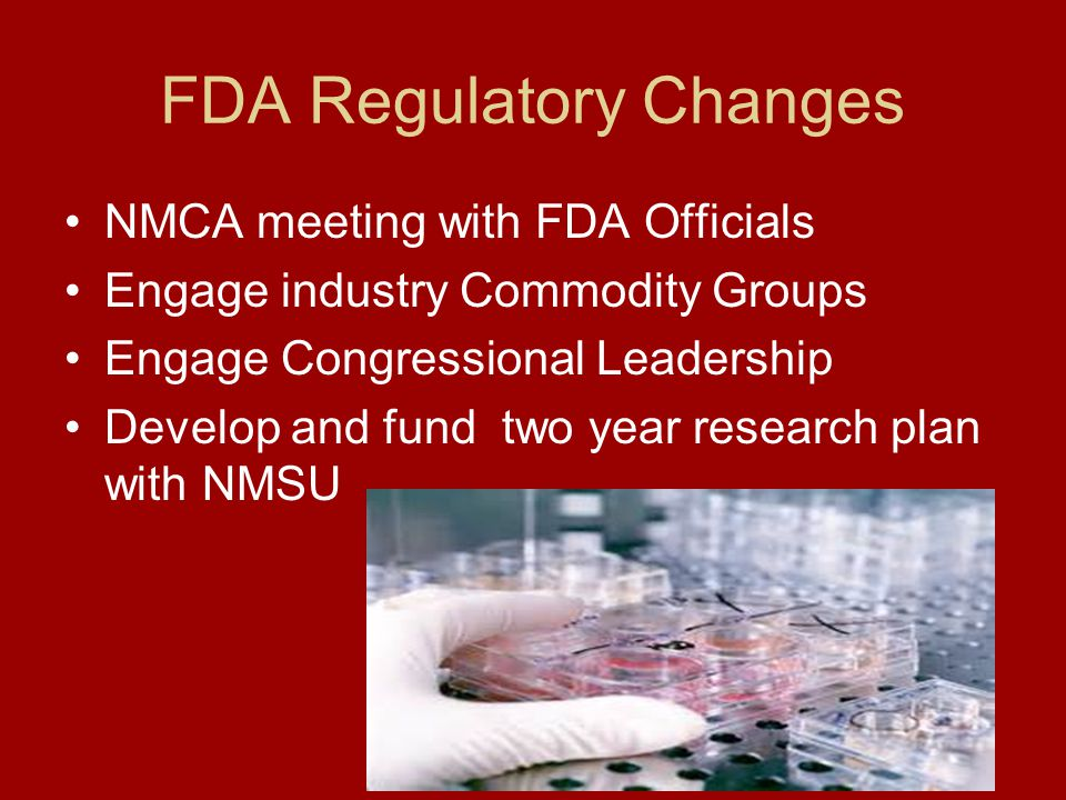 FDA Regulatory Changes NMCA meeting with FDA Officials Engage industry Commodity Groups Engage Congressional Leadership Develop and fund two year research plan with NMSU