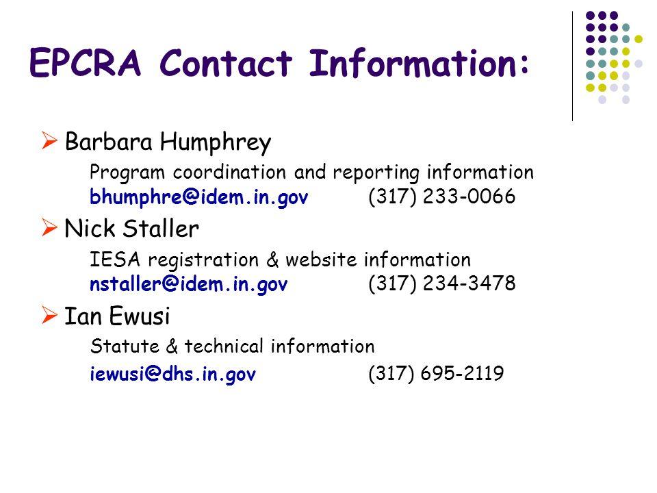 EPCRA Contact Information:  Barbara Humphrey Program coordination and reporting information bhumphre@idem.in.gov (317) 233-0066  Nick Staller IESA registration & website information nstaller@idem.in.gov (317) 234-3478  Ian Ewusi Statute & technical information iewusi@dhs.in.gov(317) 695-2119