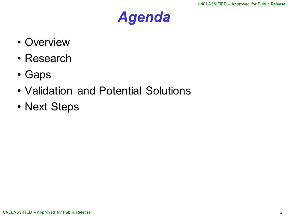 2 UNCLASSIFIED – Approved for Public Release Agenda Overview Research Gaps Validation and Potential Solutions Next Steps