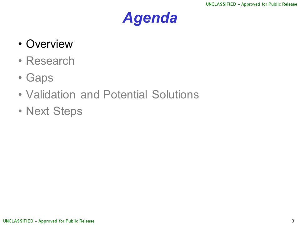 3 UNCLASSIFIED – Approved for Public Release Agenda Overview Research Gaps Validation and Potential Solutions Next Steps