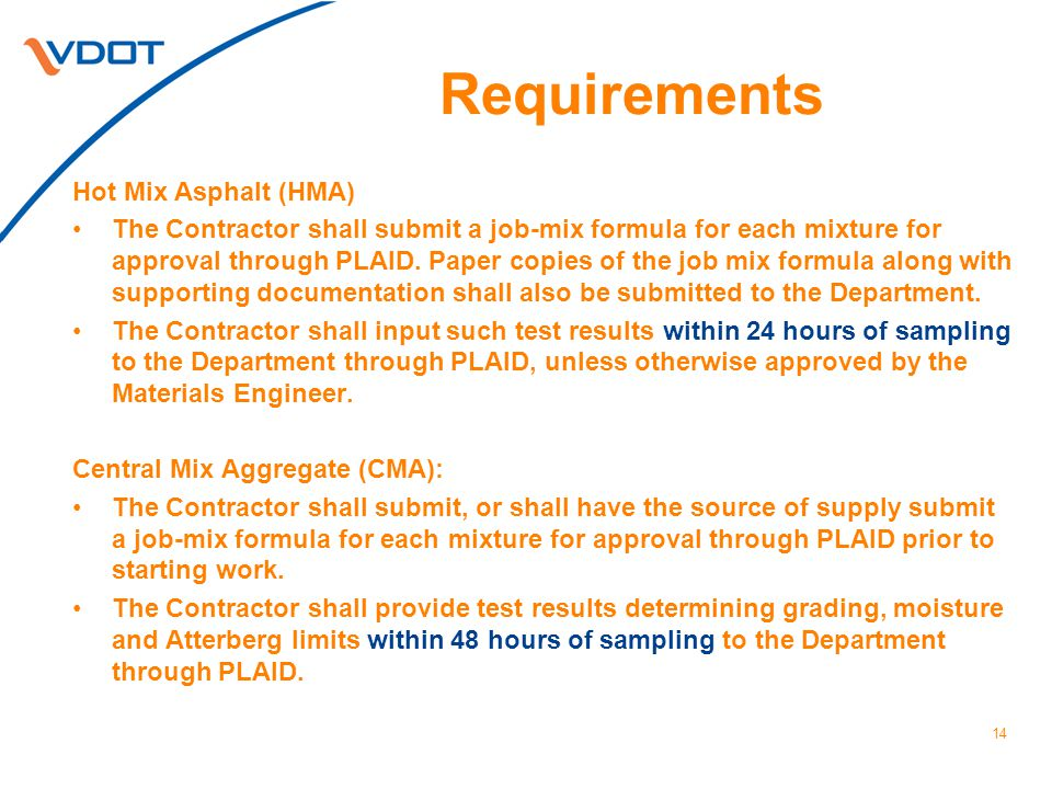 Requirements Hot Mix Asphalt (HMA) The Contractor shall submit a job-mix formula for each mixture for approval through PLAID.