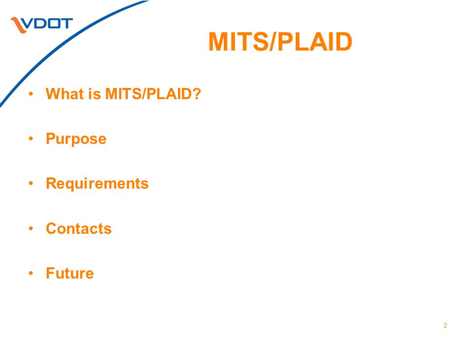 What is MITS/PLAID MITS & PLAID is… A centralized online database where Hot Mix Asphalt (HMA) & Central Mix Aggregate (CMA) job mixes and sample results are submitted and approved and Can be viewed by the Department and the Producer.