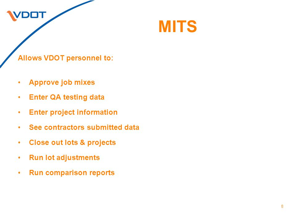 MITS Allows VDOT personnel to: Approve job mixes Enter QA testing data Enter project information See contractors submitted data Close out lots & projects Run lot adjustments Run comparison reports 8