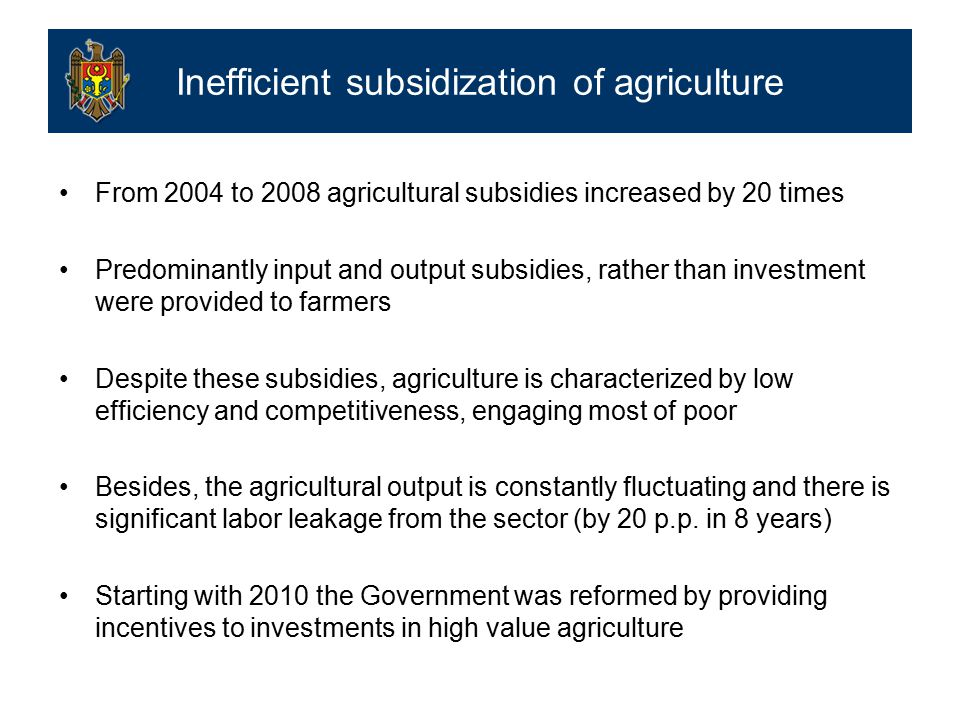 From 2004 to 2008 agricultural subsidies increased by 20 times Predominantly input and output subsidies, rather than investment were provided to farmers Despite these subsidies, agriculture is characterized by low efficiency and competitiveness, engaging most of poor Besides, the agricultural output is constantly fluctuating and there is significant labor leakage from the sector (by 20 p.p.