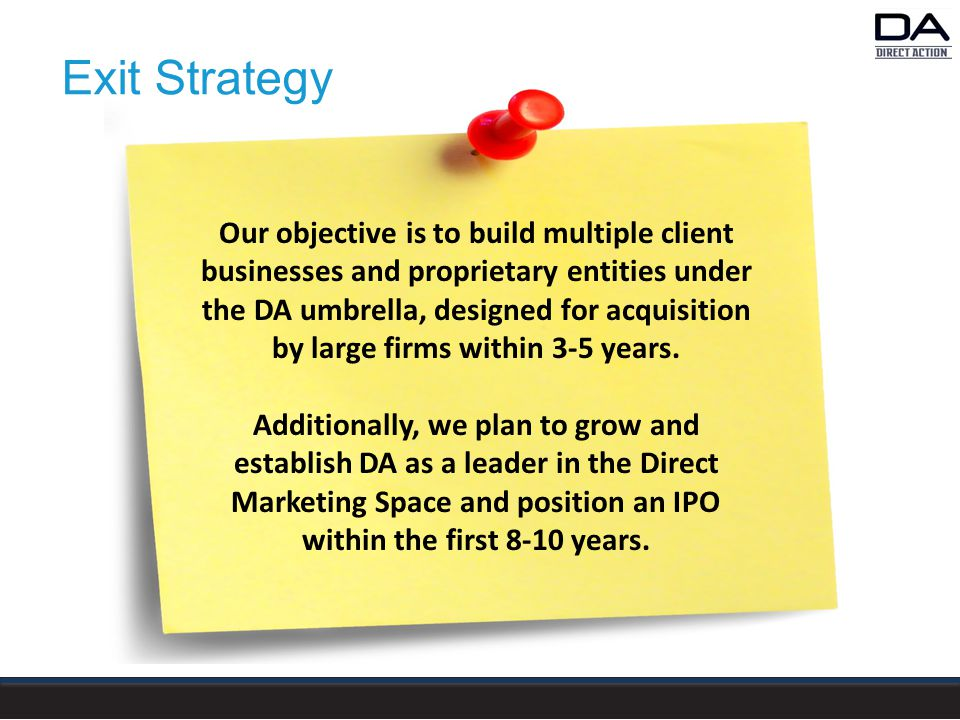 Our objective is to build multiple client businesses and proprietary entities under the DA umbrella, designed for acquisition by large firms within 3-5 years.