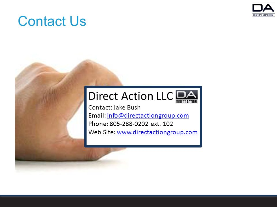 Contact Us Direct Action LLC Contact: Jake Bush Email: info@directactiongroup.cominfo@directactiongroup.com Phone: 805-288-0202 ext.