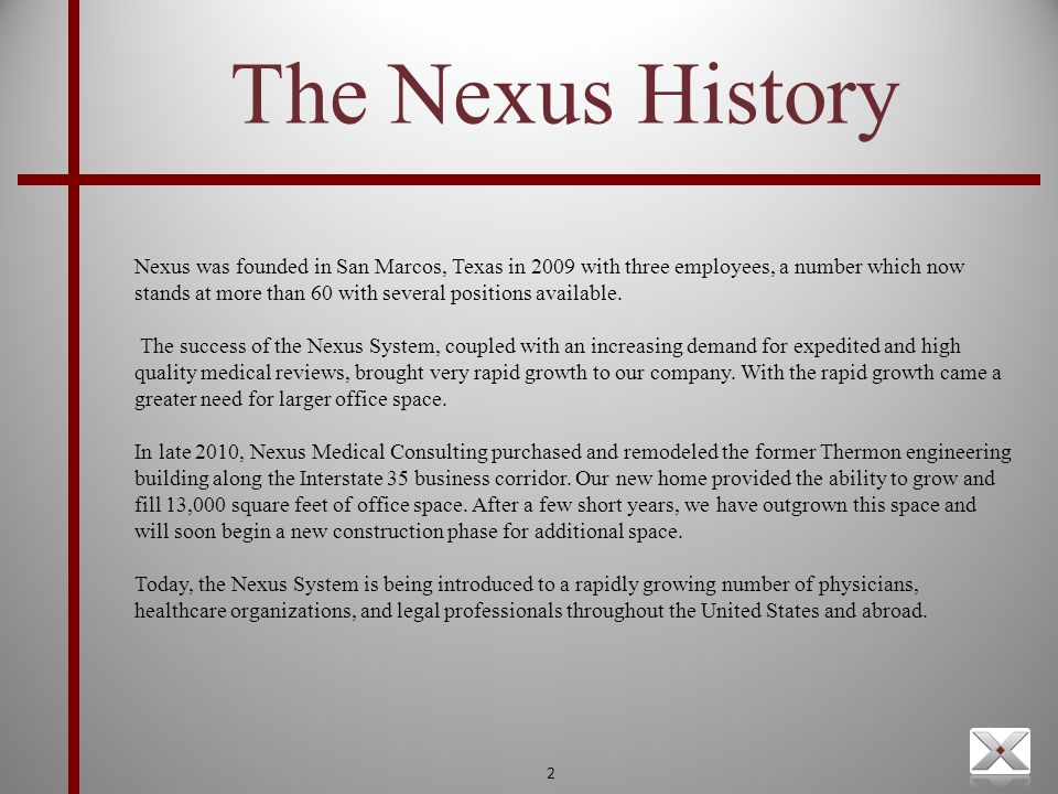 2 The Nexus History Nexus was founded in San Marcos, Texas in 2009 with three employees, a number which now stands at more than 60 with several positi