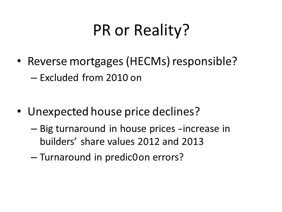 PR or Reality. Reverse mortgages (HECMs) responsible.