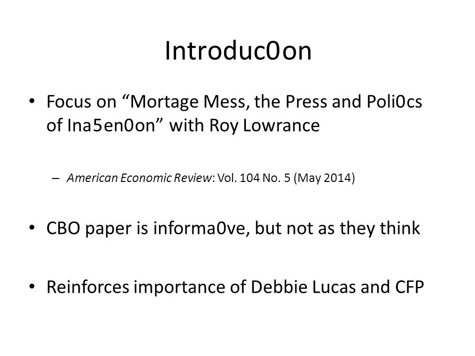 Introduc0on Focus on Mortage Mess, the Press and Poli0cs of Ina5en0on with Roy Lowrance – American Economic Review: Vol.