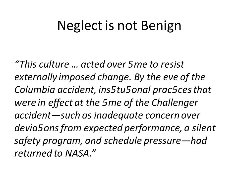 Neglect is not Benign This culture … acted over 5me to resist externally imposed change.