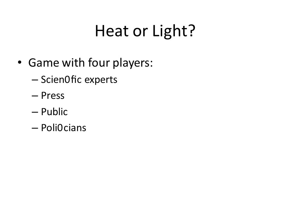 Heat or Light? Game with four players: – Scien0fic experts – Press – Public – Poli0cians