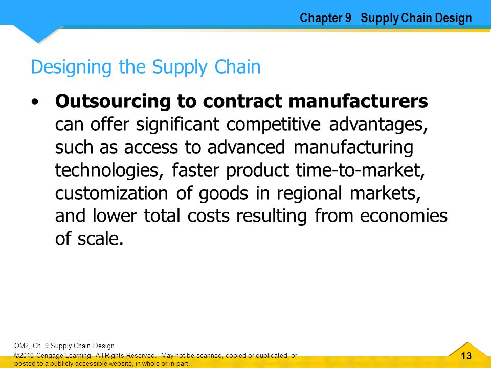 13 OM2, Ch. 9 Supply Chain Design ©2010 Cengage Learning. All Rights Reserved. May not be scanned, copied or duplicated, or posted to a publicly acces