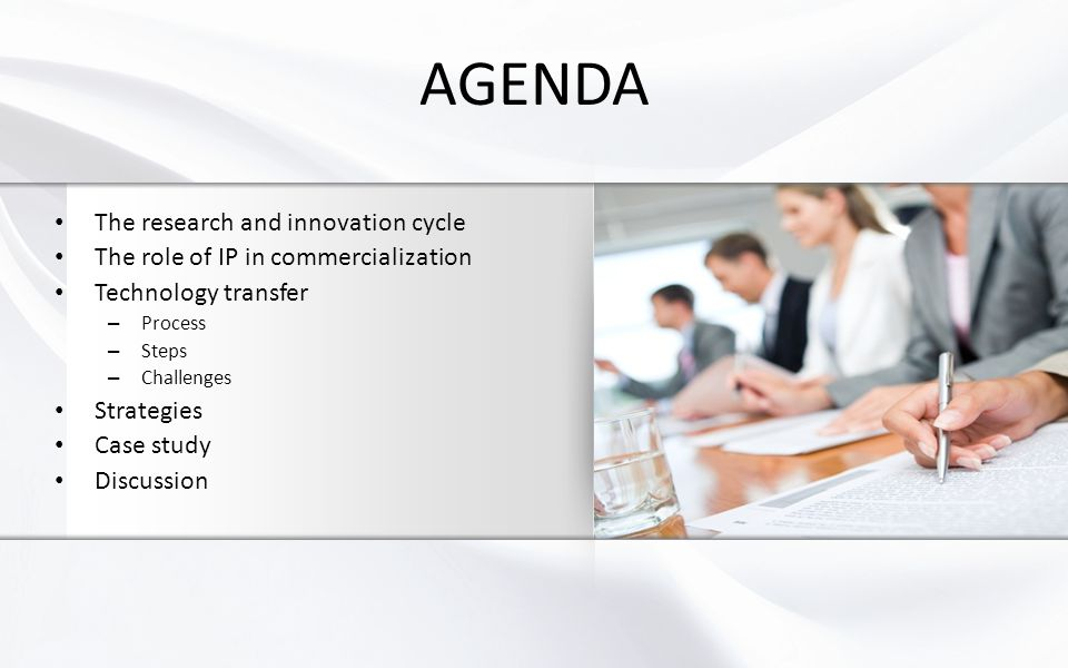 AGENDA The research and innovation cycle The role of IP in commercialization Technology transfer – Process – Steps – Challenges Strategies Case study