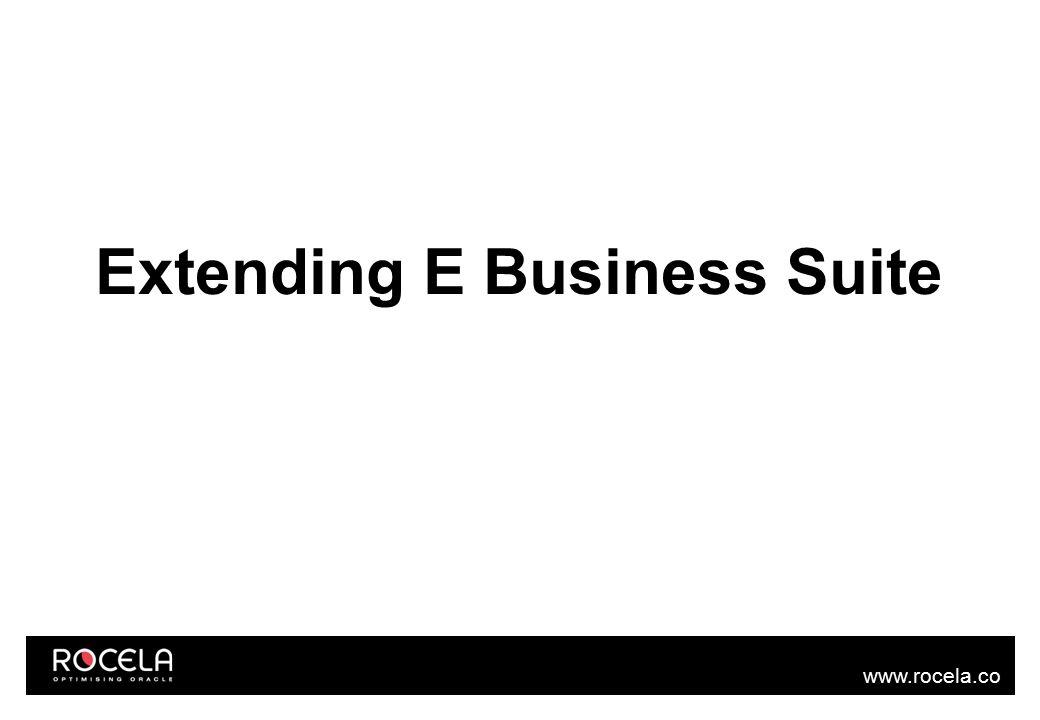 www.rocela.co m Extending E Business Suite