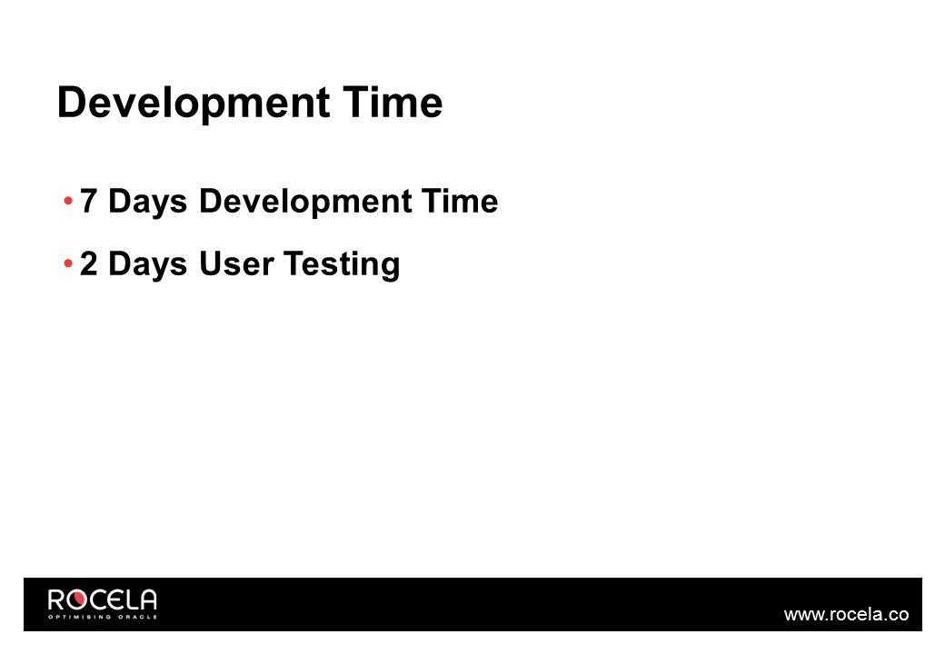 www.rocela.co m Development Time 7 Days Development Time 2 Days User Testing