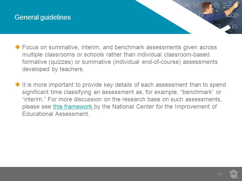  Focus on summative, interim, and benchmark assessments given across multiple classrooms or schools rather than individual classroom-based formative (quizzes) or summative (individual end-of-course) assessments developed by teachers.