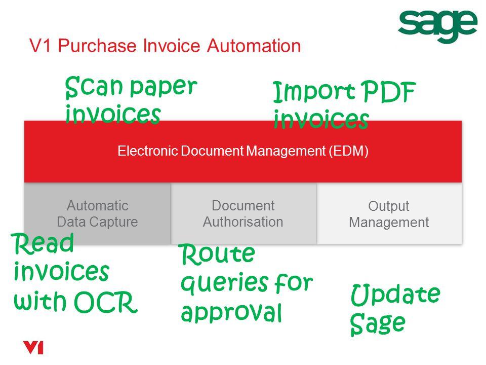 V1 Purchase Invoice Automation Electronic Document Management (EDM) Automatic Data Capture Document Authorisation Output Management Scan paper invoice