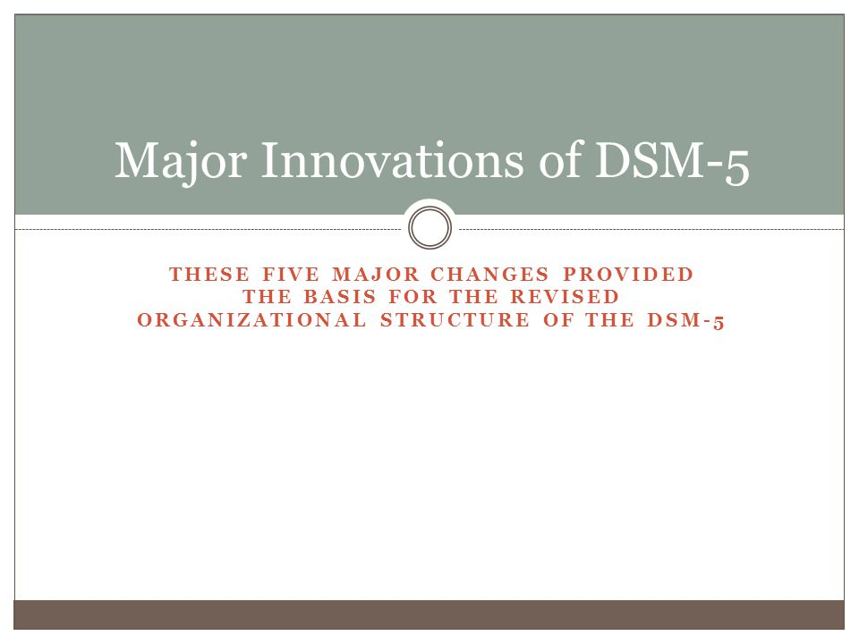 Greater ICD/DSM Harmony It was the goal of both ICD and DSM revision groups to create as much harmony and overreach between the two classifications systems as possible because:  Two major classifications of mental disorders existing at the same time can cause problems for many aspects of research.