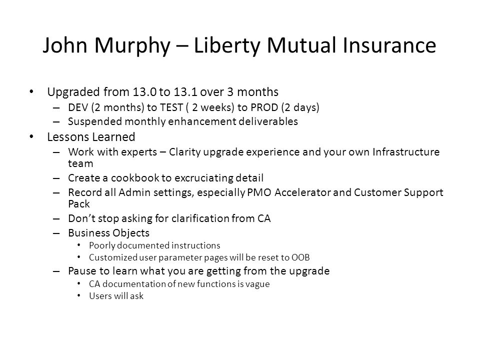 John Murphy – Liberty Mutual Insurance Upgraded from 13.0 to 13.1 over 3 months – DEV (2 months) to TEST ( 2 weeks) to PROD (2 days) – Suspended month