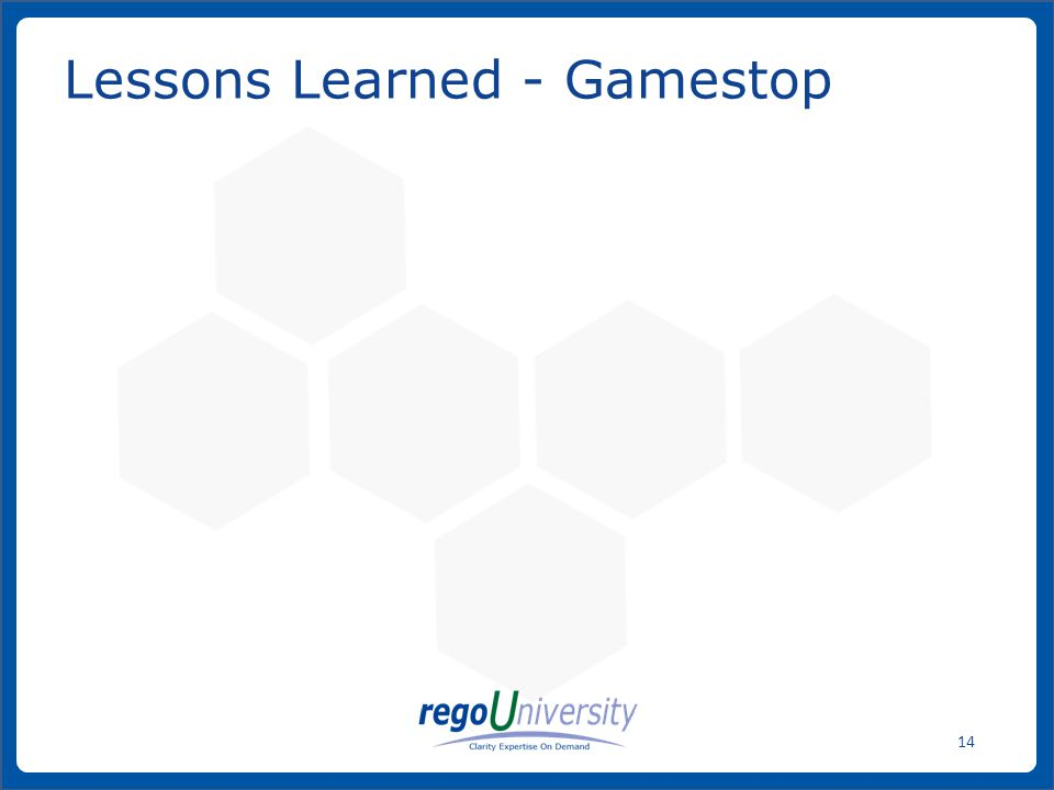 www.regoconsulting.comPhone: 1-888-813-0444 14 Lessons Learned - Gamestop