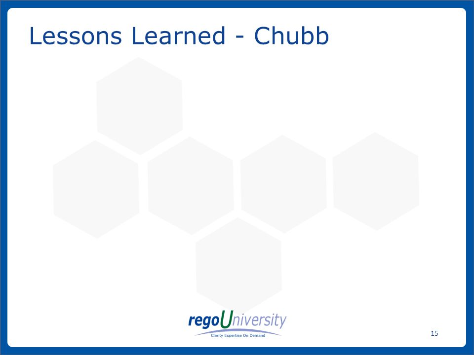 www.regoconsulting.comPhone: 1-888-813-0444 15 Lessons Learned - Chubb