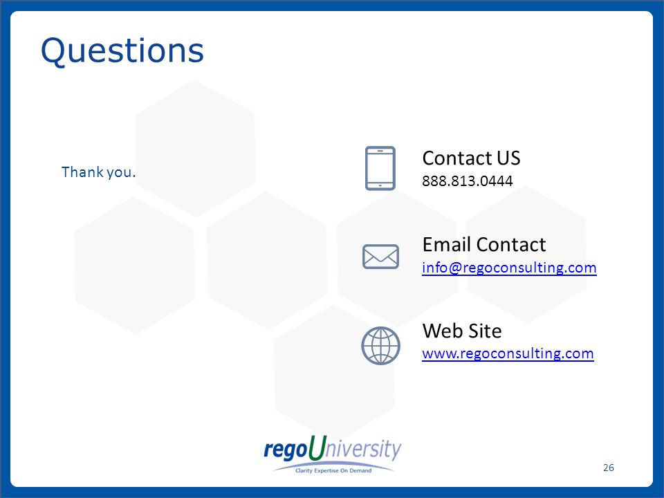 www.regoconsulting.comPhone: 1-888-813-0444 26 Questions Contact US 888.813.0444 Email Contact info@regoconsulting.com Web Site www.regoconsulting.com