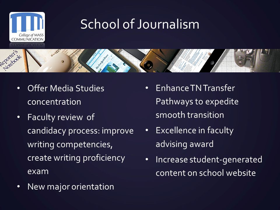 School of Journalism Offer Media Studies concentration Faculty review of candidacy process: improve writing competencies, create writing proficiency e