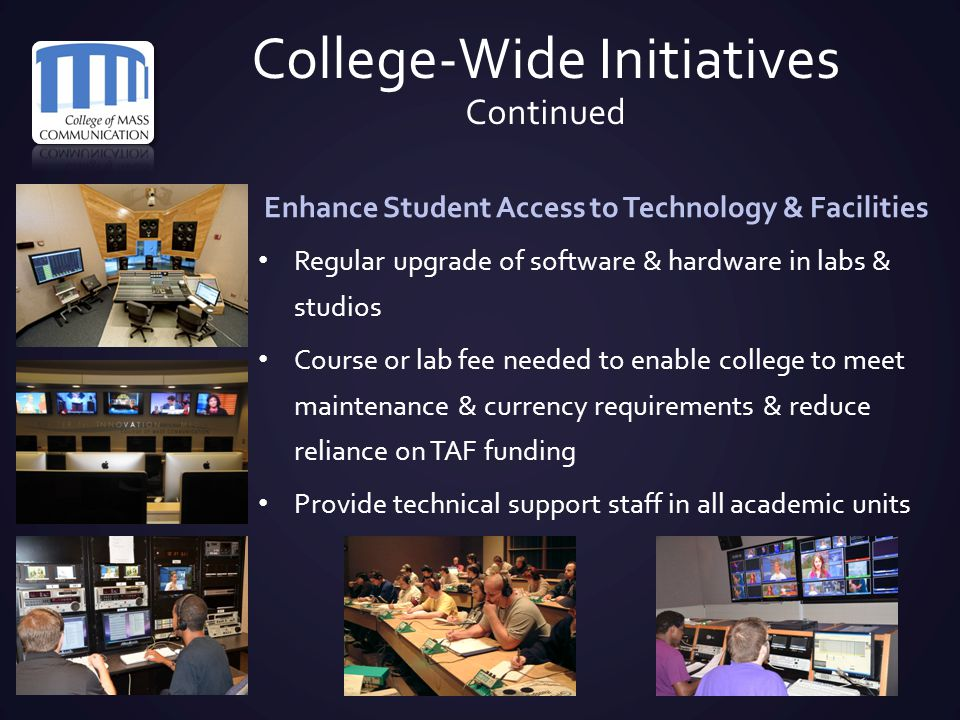 Enhance Student Access to Technology & Facilities Regular upgrade of software & hardware in labs & studios Course or lab fee needed to enable college