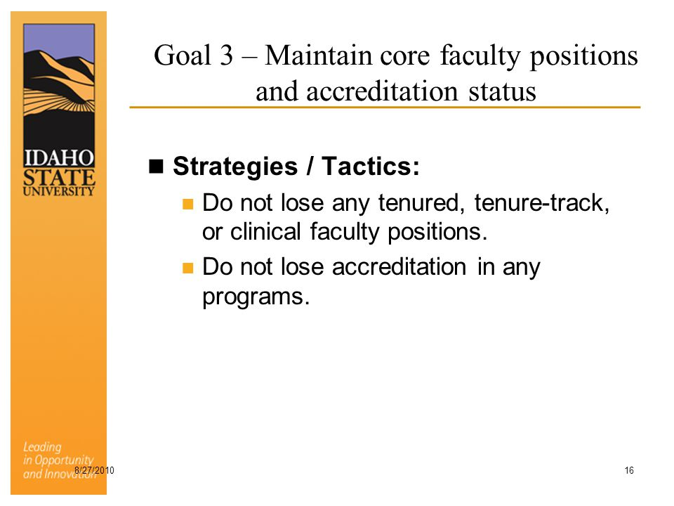 Goal 3 – Maintain core faculty positions and accreditation status Strategies / Tactics: Do not lose any tenured, tenure-track, or clinical faculty pos