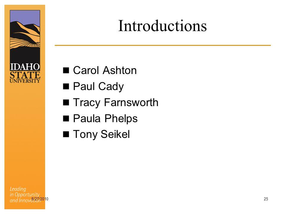 Introductions Carol Ashton Paul Cady Tracy Farnsworth Paula Phelps Tony Seikel 8/27/2010 25