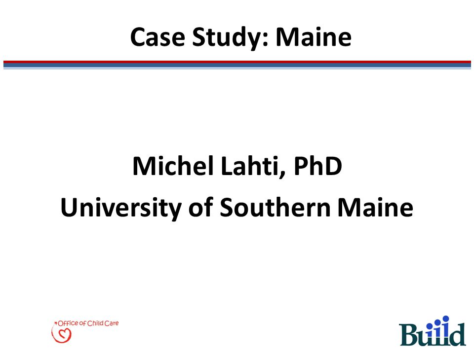 Case Study: Maine Michel Lahti, PhD University of Southern Maine