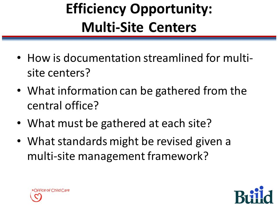 Efficiency Opportunity: Multi-Site Centers How is documentation streamlined for multi- site centers.
