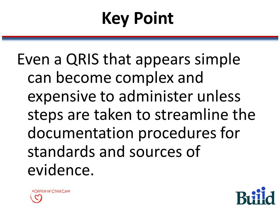 Key Point Even a QRIS that appears simple can become complex and expensive to administer unless steps are taken to streamline the documentation proced