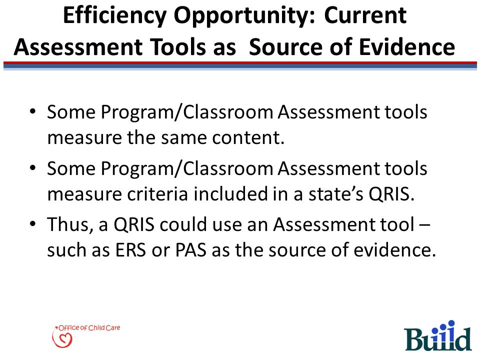 Efficiency Opportunity: Current Assessment Tools as Source of Evidence Some Program/Classroom Assessment tools measure the same content.