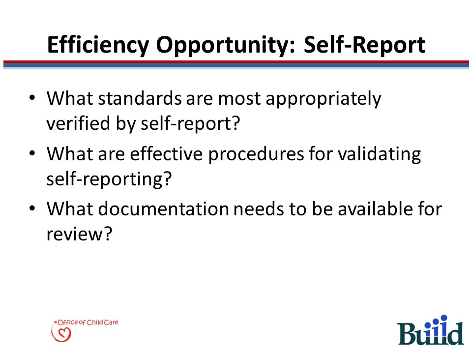 Efficiency Opportunity: Self-Report What standards are most appropriately verified by self-report? What are effective procedures for validating self-r