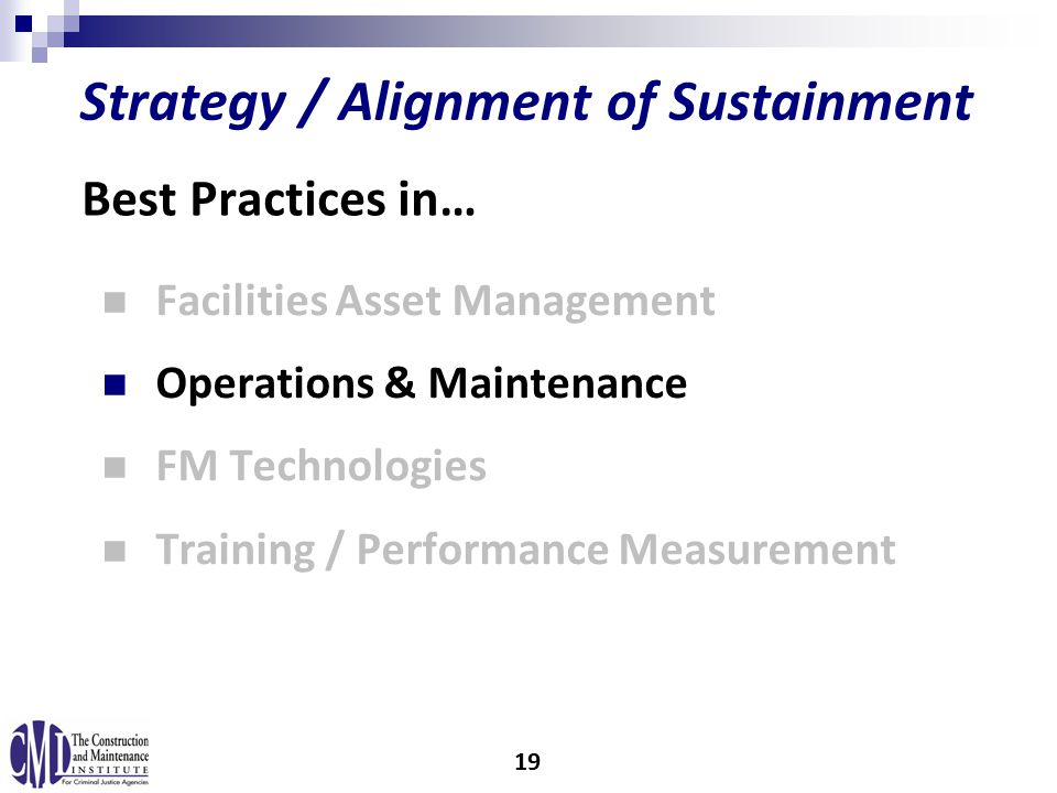 Facilities Asset Management Operations & Maintenance FM Technologies Training / Performance Measurement Strategy / Alignment of Sustainment Best Practices in… 19