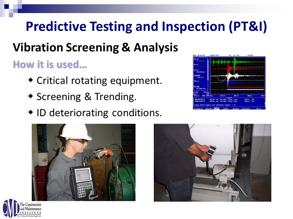 Vibration Screening & Analysis How it is used…  Critical rotating equipment.