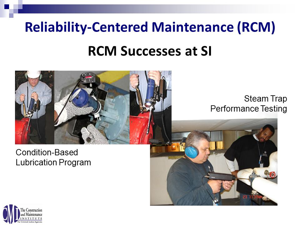 RCM Successes at SI Condition-Based Lubrication Program Steam Trap Performance Testing Reliability-Centered Maintenance (RCM)