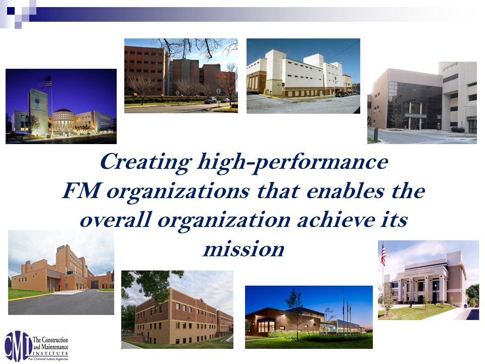 Creating high-performance FM organizations that enables the overall organization achieve its mission