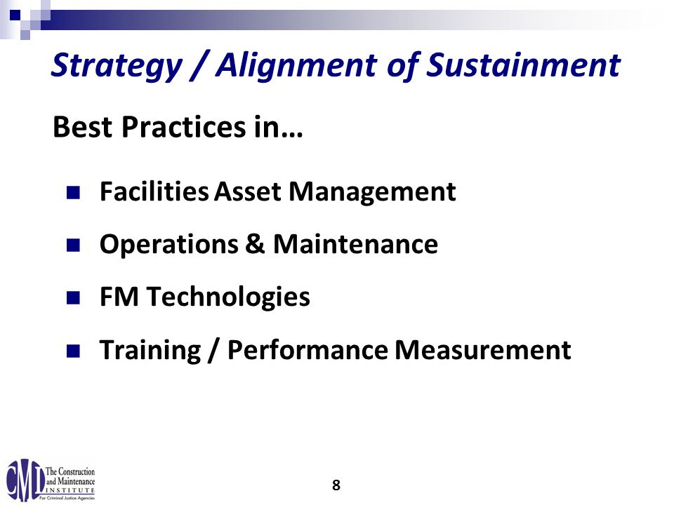 Facilities Asset Management Operations & Maintenance FM Technologies Training / Performance Measurement Strategy / Alignment of Sustainment Best Practices in… 8