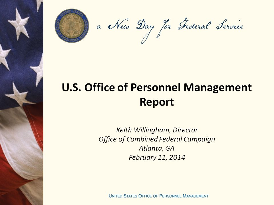 U.S. Office of Personnel Management Report Keith Willingham, Director Office of Combined Federal Campaign Atlanta, GA February 11, 2014