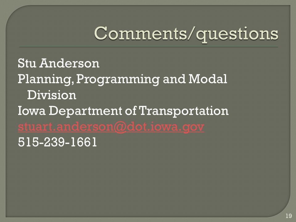 Stu Anderson Planning, Programming and Modal Division Iowa Department of Transportation stuart.anderson@dot.iowa.gov 515-239-1661 19