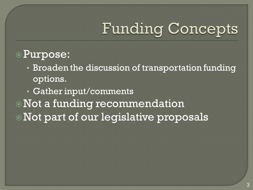  Purpose: Broaden the discussion of transportation funding options.