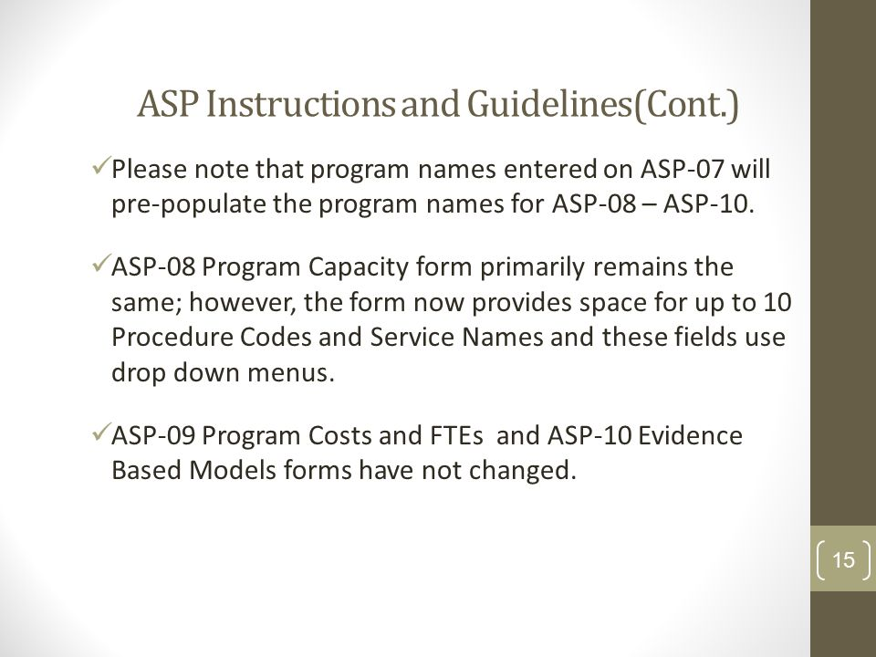 ASP Instructions and Guidelines(Cont.) Please note that program names entered on ASP-07 will pre-populate the program names for ASP-08 – ASP-10.