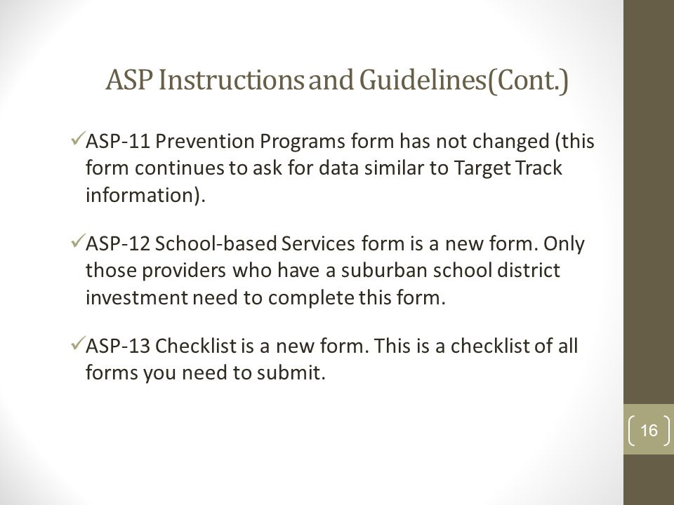 ASP Instructions and Guidelines(Cont.) ASP-11 Prevention Programs form has not changed (this form continues to ask for data similar to Target Track information).